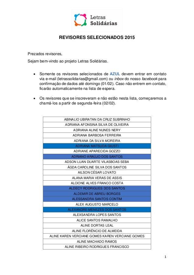 1 REVISORES SELECIONADOS 2015 Prezados revisores, Sejam bem-vindo ao projeto Letras Solidárias.  Somente os revisores sel...