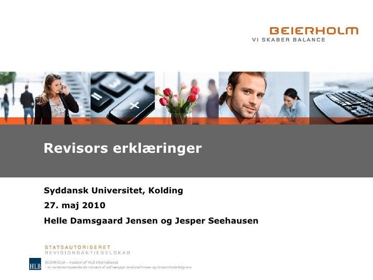 Revisors erklæringer Syddansk Universitet, Kolding 27. maj 2010 Helle Damsgaard Jensen og Jesper Seehausen