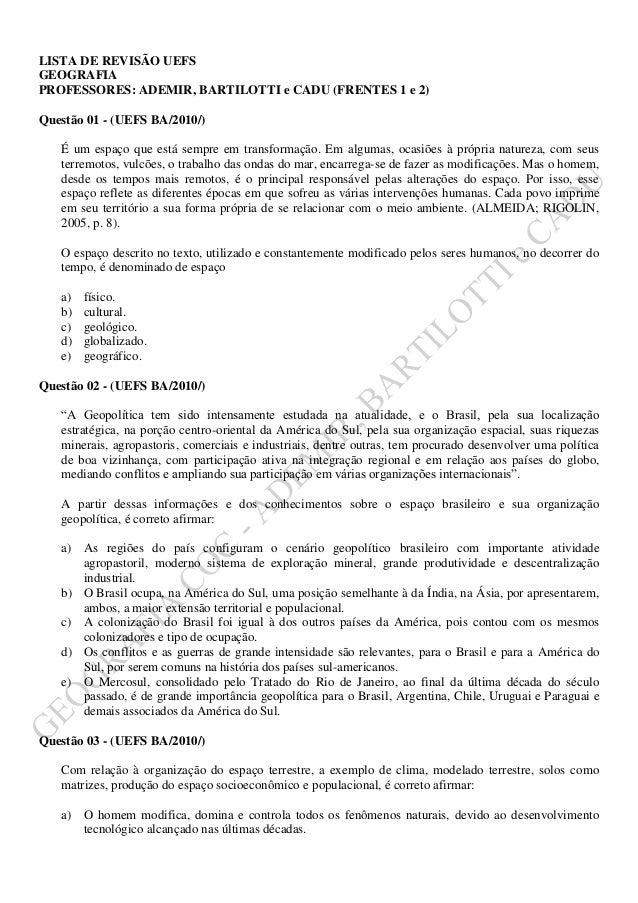 LISTA DE REVISÃO UEFS GEOGRAFIA PROFESSORES: ADEMIR, BARTILOTTI e CADU (FRENTES 1 e 2) Questão 01 - (UEFS BA/2010/) É um e...