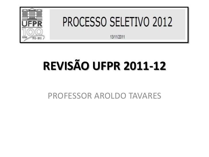 REVISÃO UFPR 2011-12PROFESSOR AROLDO TAVARES