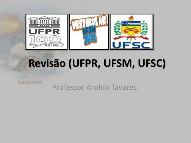 Revisão (UFPR, UFSM, UFSC)    Professor Aroldo Tavares.