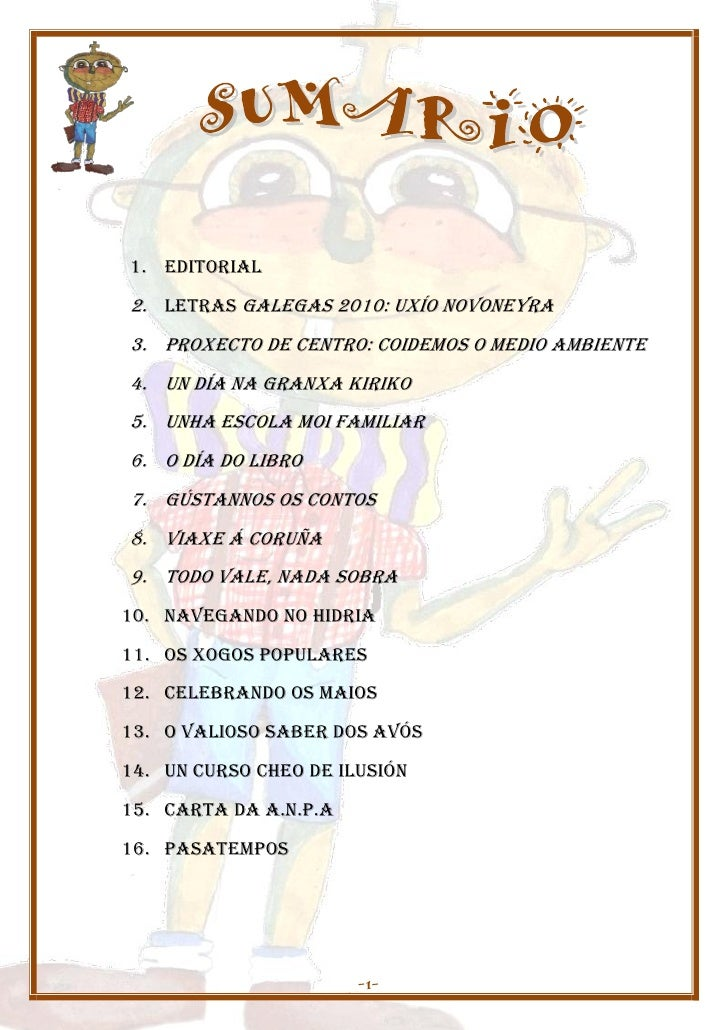 1. EDITORIAL 2. LETRAS GALEGAS 2010: UXÍO NOVONEYRA 3. PROXECTO DE CENTRO: COIDEMOS O MEDIO AMBIENTE 4. UN DÍA NA GRANXA K...