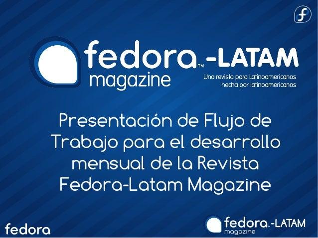 Presentación de Flujo de Trabajo para el desarrollo mensual de la Revista Fedora-Latam Magazine