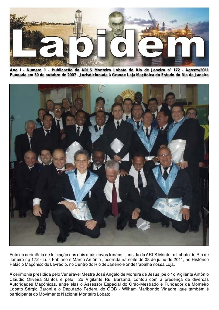 Ano I - Número 1 - Publicação da ARLS Monteiro Lobato do Rio de Janeiro no 172 - Agosto/2011Fundada em 30 de outubro de 20...