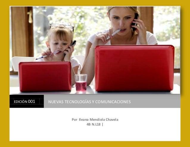 EDICIÓN 001   NUEVAS TECNOLOGÍAS Y COMUNICACIONES                        Por Ileana Mendiola Chavela                      ...