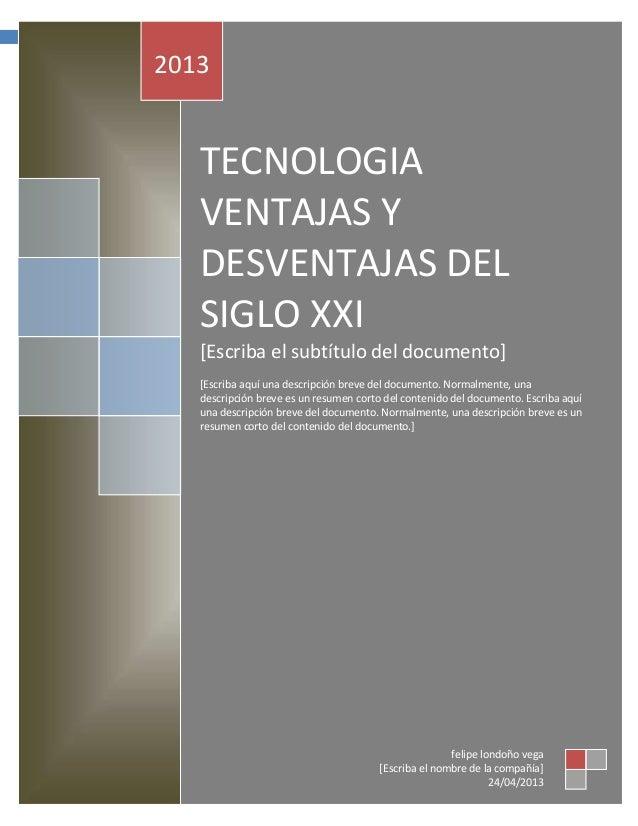 información0 TECNOLOGIA VENTAJAS Y DESVENTAJAS DEL SIGLO XXITECNOLOGIAVENTAJAS YDESVENTAJAS DELSIGLO XXI[Escriba el subtít...