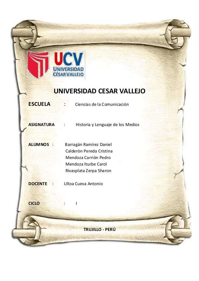 UNIVERSIDAD CESAR VALLEJO ESCUELA : Ciencias de la Comunicación ASIGNATURA : Historia y Lenguaje de los Medios ALUMNOS : B...