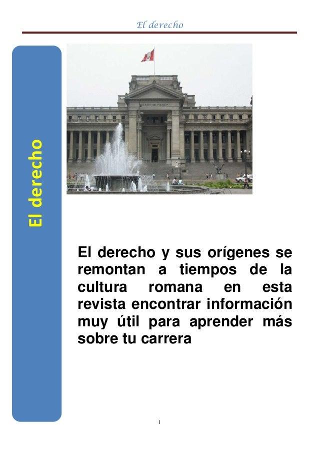 El derecho I Elderecho El derecho y sus orígenes se remontan a tiempos de la cultura romana en esta revista encontrar info...