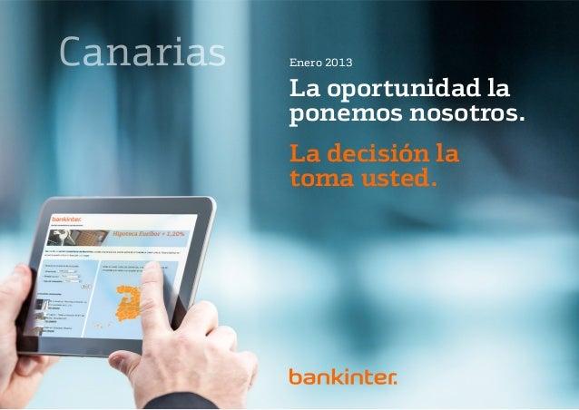 Canarias   Enero 2013           La oportunidad la           ponemos nosotros.           La decisión la           toma usted.