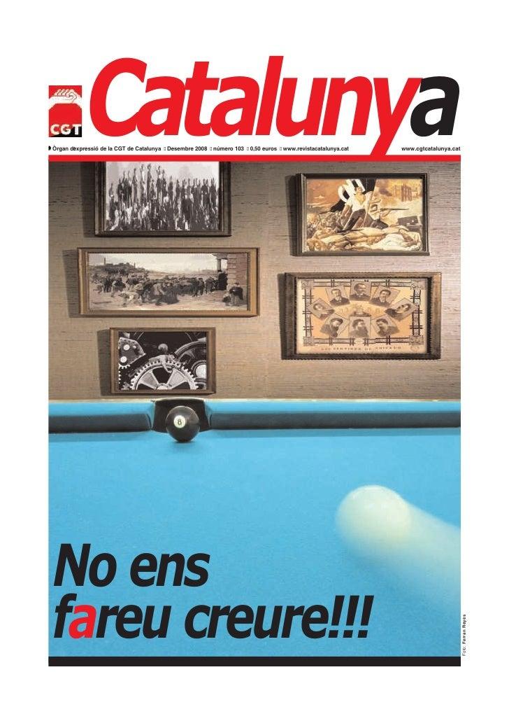 Catalunyaw Òrgan d'expressió de la CGT de Catalunya • Desembre 2008 • número 103 • 0,50 euros • www.revistacatalunya.cat  ...