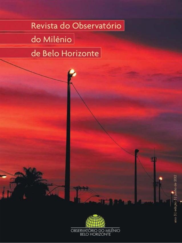 ano 3 | edição 3 | junho de 2012  Revista do Observatório do Milênio de Belo Horizonte