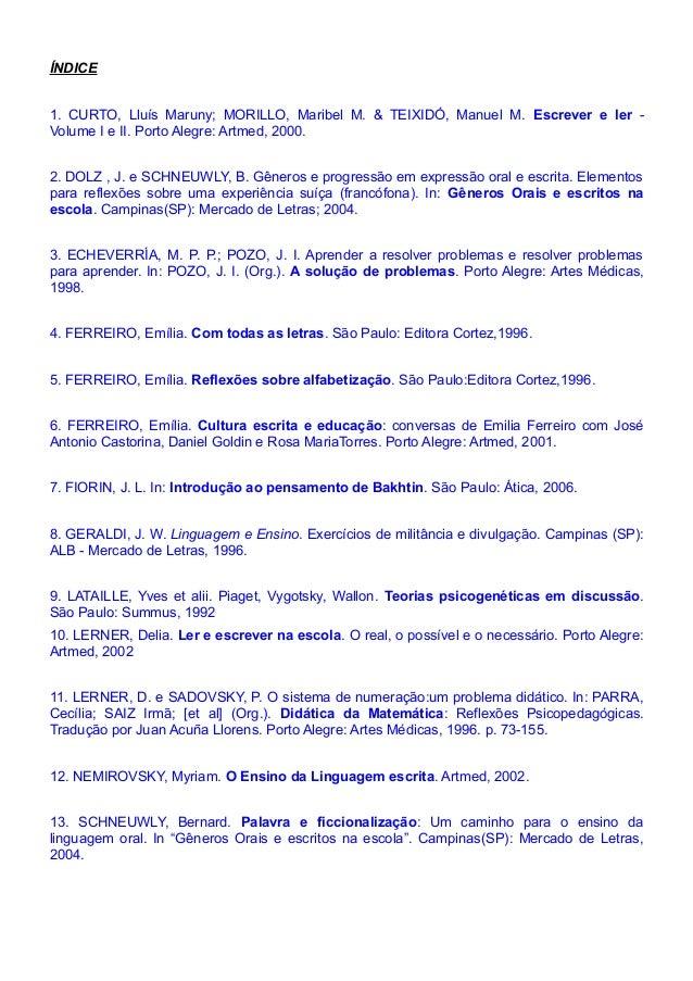 ÍNDICE 1. CURTO, Lluís Maruny; MORILLO, Maribel M. & TEIXIDÓ, Manuel M. Escrever e ler - Volume I e II. Porto Alegre: Artm...