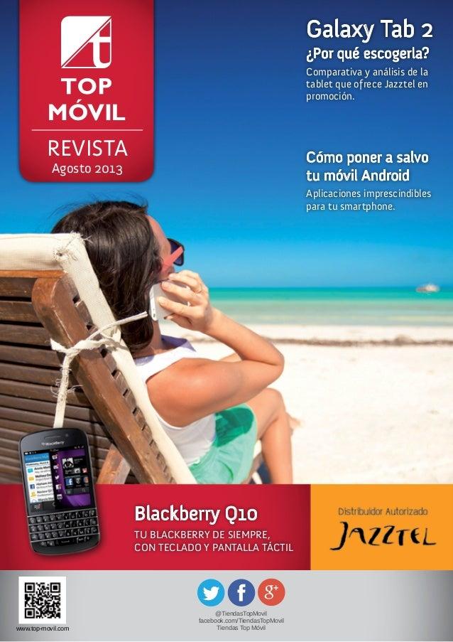REVISTA Agosto 2013 Blackberry Q10 TU BLACKBERRY DE SIEMPRE, CON TECLADO Y PANTALLA TÁCTIL Galaxy Tab 2 ¿Por qué escogerla...