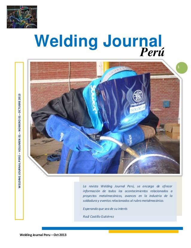 Welding Journal  Perú  WELDING JOURNAL PERÚ – VOLUMEN 01 – NÚMERO 01– OCTUBRE 2013  1  La revista Welding Journal Perú, se...