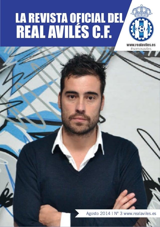 Agosto 2014 | Nº 3 www.realaviles.es  LA REVISTA OFICIAL DEL  REAL AVILÉS C.F.  www.realaviles.es  #somosaviles