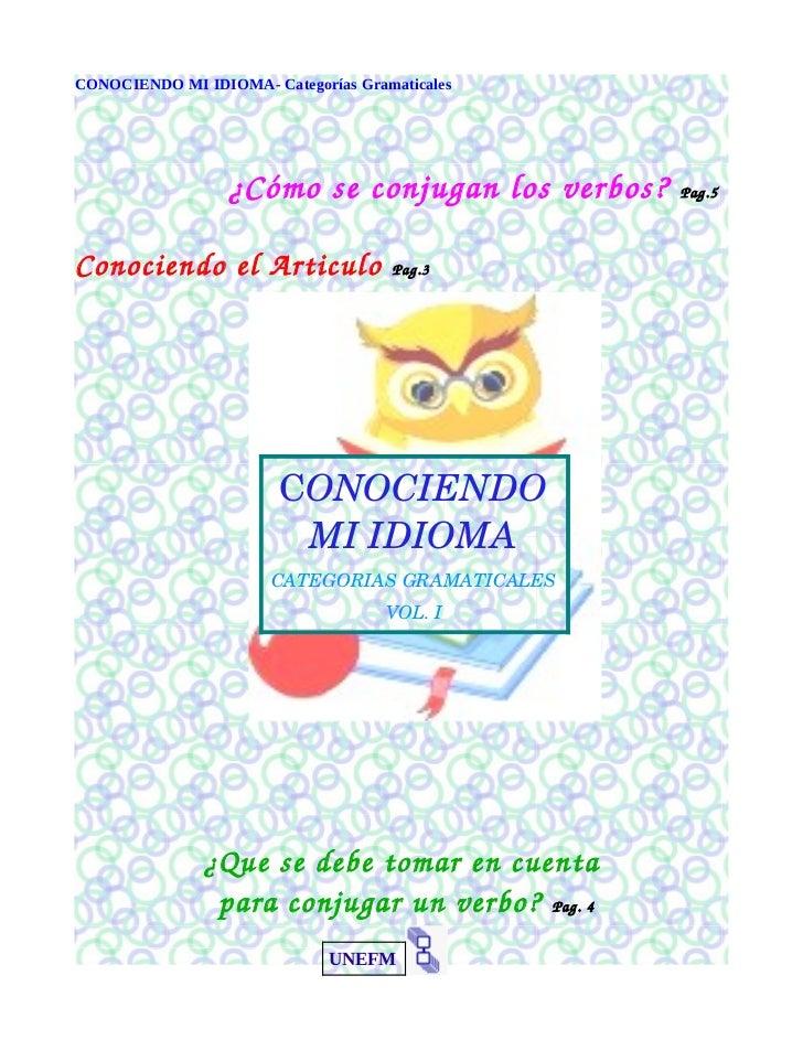CONOCIENDO MI IDIOMA- Categorías Gramaticales                  ¿Cómoseconjuganlosverbos? Pag.5ConociendoelArticulo...