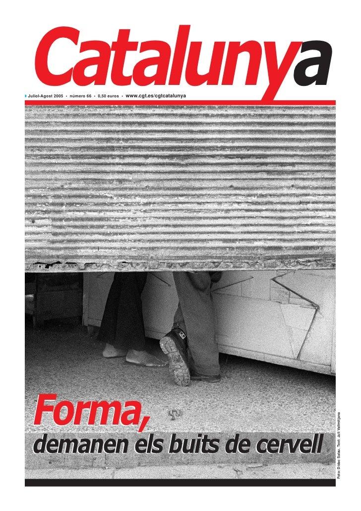 Catalunya◗ Juliol-Agost 2005 • número 66 • 0,50 euros • www.cgt.es/cgtcatalunya   Forma,                                  ...