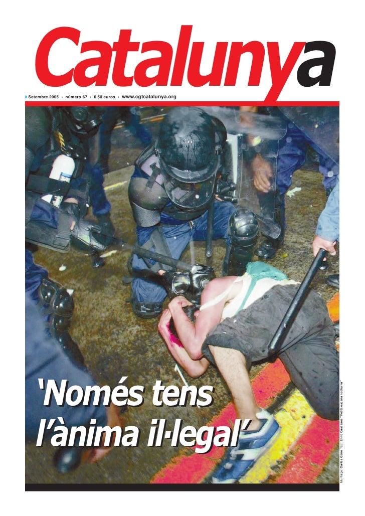 Catalunya◗ Setembre 2005 • número 67 • 0,50 euros • www.cgtcatalunya.org    'Només tens    'Nomes                         ...