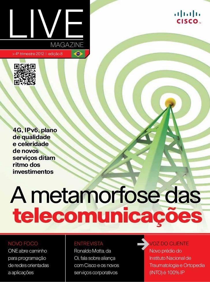 > 4º trimestre 2012 | edição 8  4G, IPv6, plano  de qualidade  e celeridade  de novos  serviços ditam  ritmo dos  investim...
