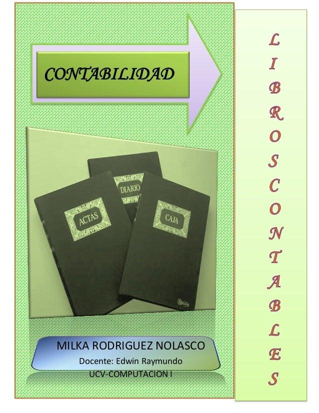 MILKA RODRIGUEZ NOLASCO Docente: Edwin Raymundo UCV-COMPUTACION I CONTABILIDAD