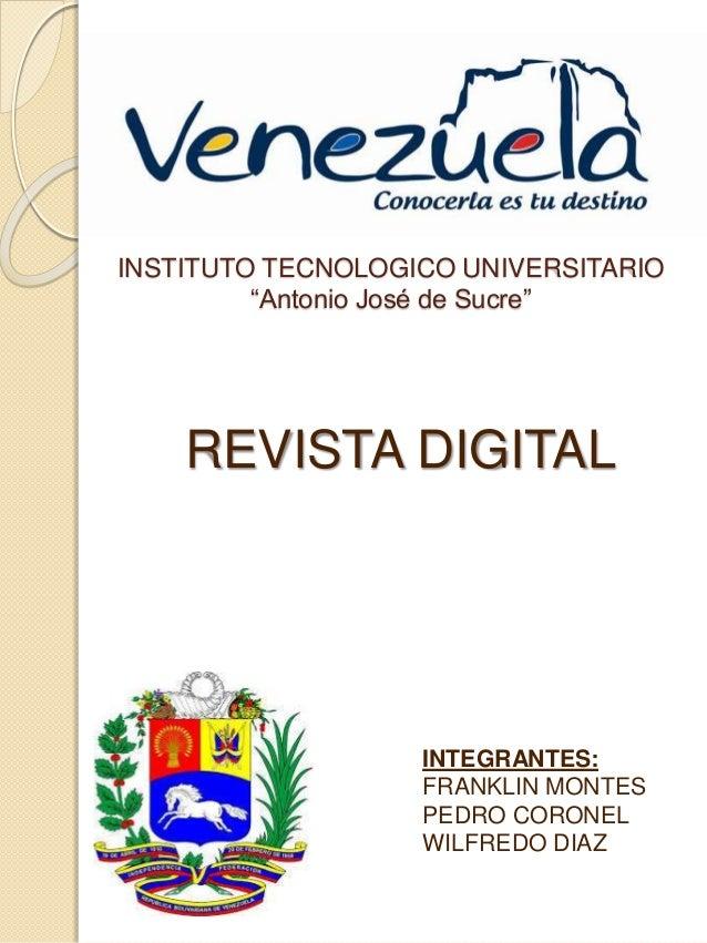 """INSTITUTO TECNOLOGICO UNIVERSITARIO """"Antonio José de Sucre"""" REVISTA DIGITAL INTEGRANTES: FRANKLIN MONTES PEDRO CORONEL WIL..."""