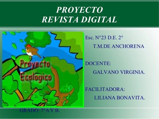 PROYECTO REVISTA DIGITAL Esc. N°23 D.E. 2° T.M.DE ANCHORENA DOCENTE: GALVANO VIRGINIA. FACILITADORA: LILIANA BONAVITA. GRA...