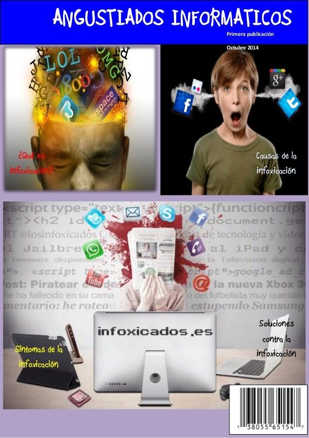 ANGUSTIADOS INFORMATICOS  Primera publicación  Octubre 2014  ¿Qué es infoxicación?  Síntomas de la infoxicación  Causas de...