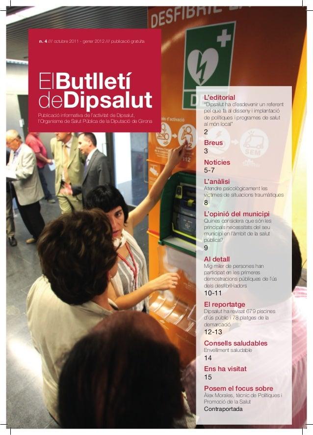 n. 4 /// octubre 2011 - gener 2012 /// publicació gratuïta  ElButlletí deDipsalut  Publicació informativa de l'activitat d...