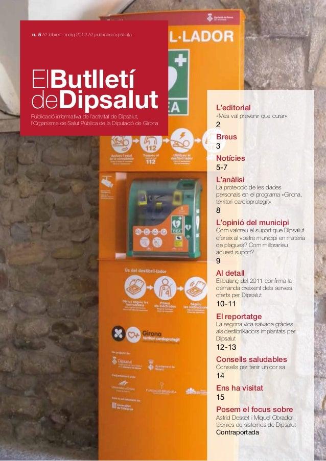 n. 5 /// febrer - maig 2012 /// publicació gratuïta  ElButlletí deDipsalut  Publicació informativa de l'activitat de Dipsa...