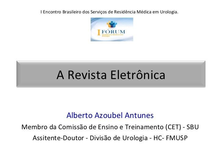 Alberto Azoubel Antunes Membro da Comissão de Ensino e Treinamento (CET) - SBU Assitente-Doutor - Divisão de Urologia - HC...