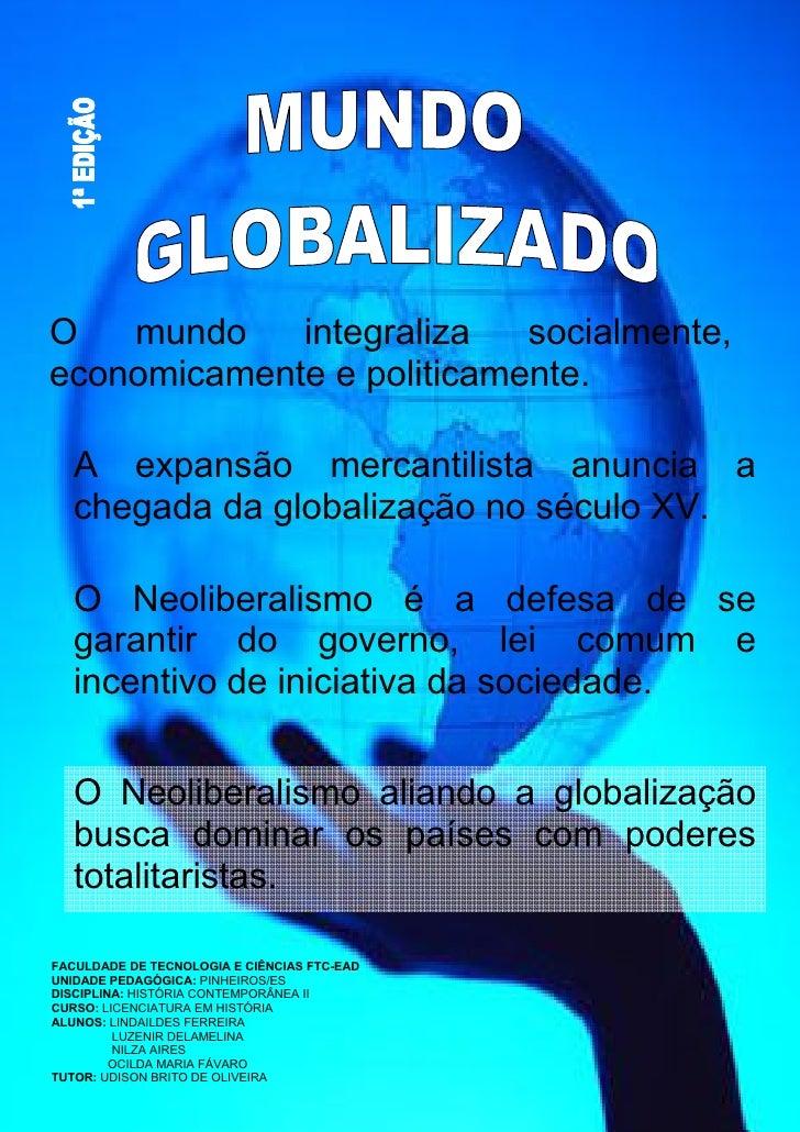 O   mundo    integraliza   socialmente, economicamente e politicamente.     A expansão mercantilista anuncia a    chegada ...