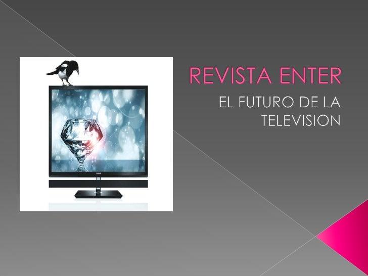 REVISTA ENTER<br />EL FUTURO DE LA TELEVISION<br />