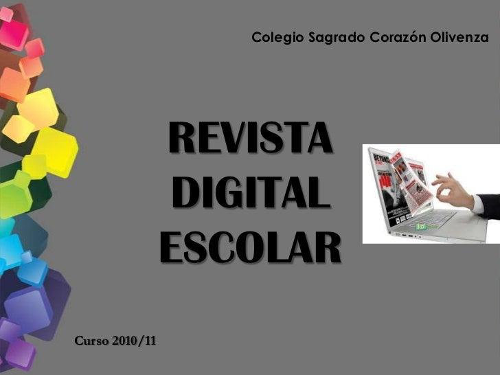Colegio Sagrado Corazón Olivenza<br />REVISTADIGITALESCOLAR<br />Curso 2010/11<br />