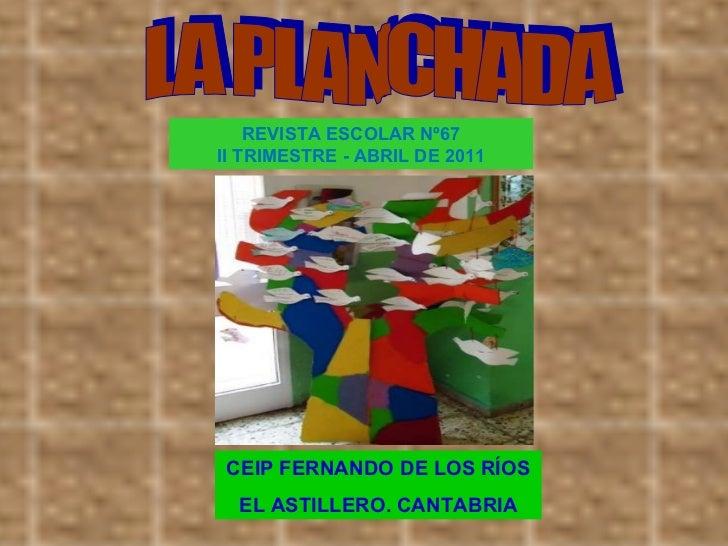 LA PLANCHADA REVISTA ESCOLAR Nº67 II TRIMESTRE - ABRIL DE 2011 CEIP FERNANDO DE LOS RÍOS EL ASTILLERO. CANTABRIA