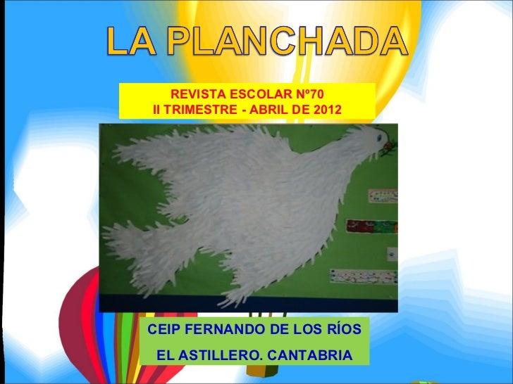 REVISTA ESCOLAR Nº70II TRIMESTRE - ABRIL DE 2012CEIP FERNANDO DE LOS RÍOS EL ASTILLERO. CANTABRIA