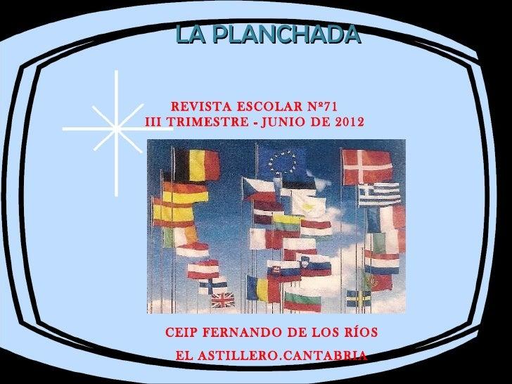LA PLANCHADA    REVISTA ESCOLAR Nº71III TRIMESTRE - JUNIO DE 2012  CEIP FERNANDO DE LOS RÍOS    EL ASTILLERO.CANTABRIA