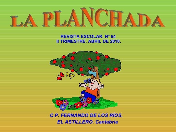 R EVISTA ESCOLAR. Nº 64   II TRIMESTRE. ABRIL  DE 2010. C.P. FERNANDO DE LOS RÍOS. EL ASTILLERO. Cantabria LA PLANCHADA