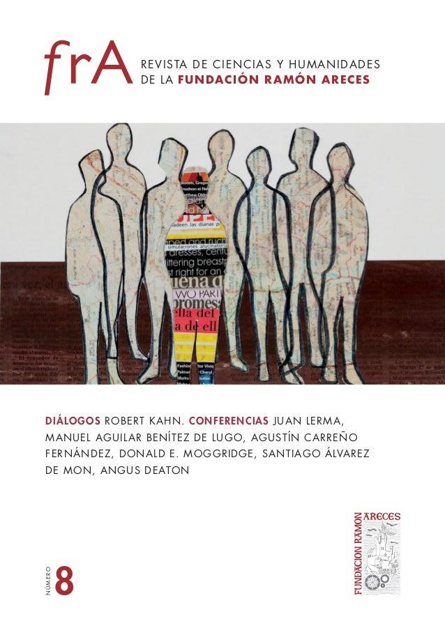 Diciembre2012NÚMERO8REVISTA DE CIENCIAS Y HUMANIDADESDE LA FUNDACIÓN RAMÓN ARECESDIÁLOGOS ROBERT KAHN. CONFERENCIAS JUAN L...