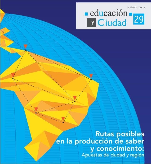 Rutas posibles en la producción de saber y conocimiento: Apuestas de ciudad y región ISSN 0123-0425