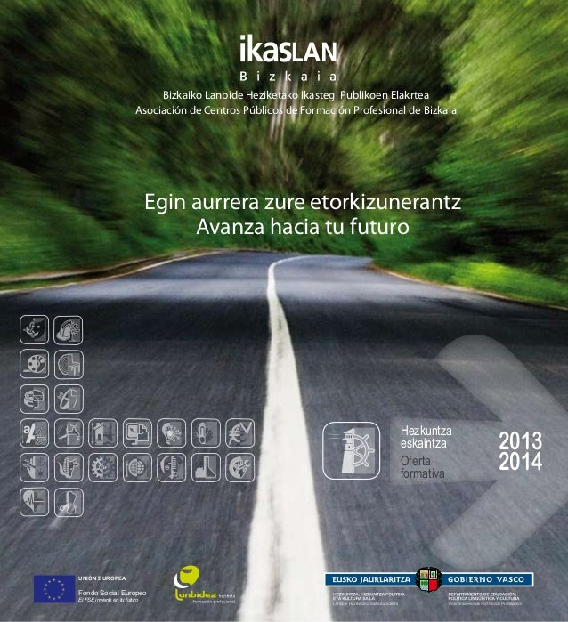 UNIÓN EUROPEAFondo Social EuropeoEl FSE invierte en tu futuroBizkaiko Lanbide Heziketako Ikastegi Publikoen ElakrteaAsocia...