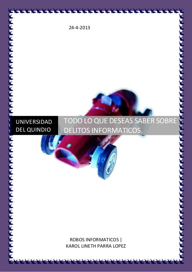 TODO LO QUE DESEAS SABER SOBRE DELITOS INFORMATICOS.24 de abrilde 201324-4-2013ROBOS INFORMATICOS  KAROL LINETH PARRA LOPE...