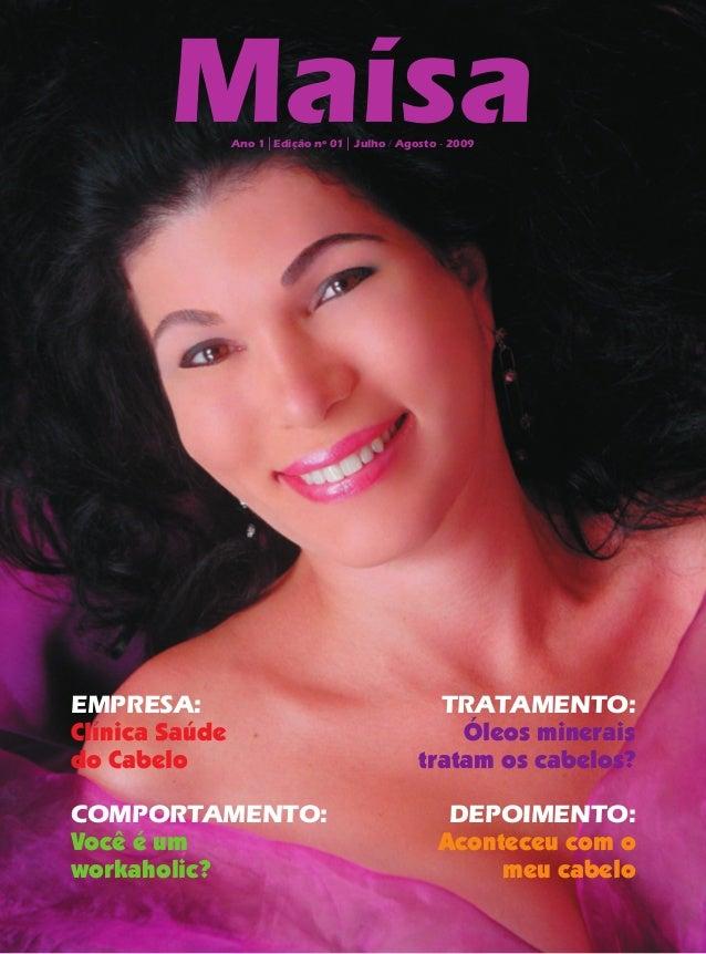 MaísaAno 1│Edição nº 01│ Julho / Agosto - 2009 Tratamento: Óleos minerais tratam os cabelos? Depoimento: Aconteceu com o m...
