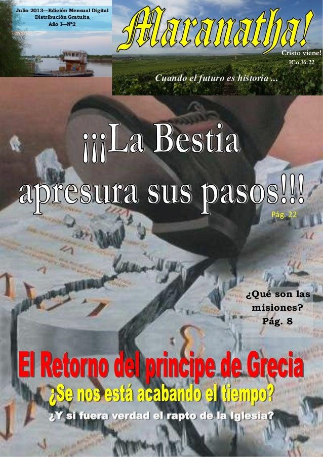 1 Julio 2013—Edición Mensual Digital Distribución Gratuita Año I—Nº2 Cristo viene! 1Co.16:22 Cuando el futuro es historia ...