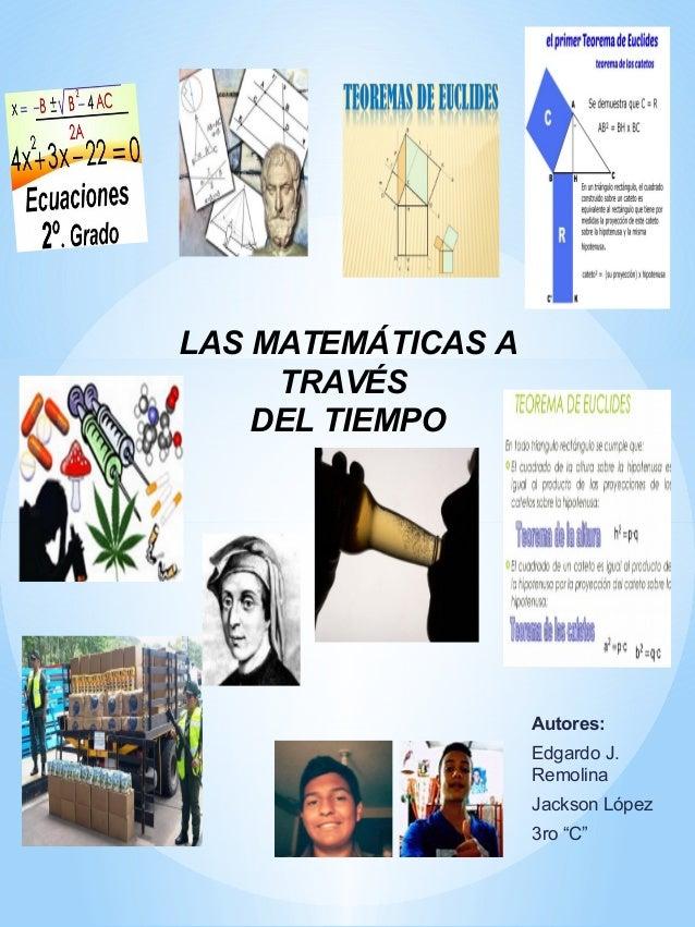 """Autores: Edgardo J. Remolina Jackson López 3ro """"C"""" LAS MATEMÁTICAS A TRAVÉS DEL TIEMPO"""