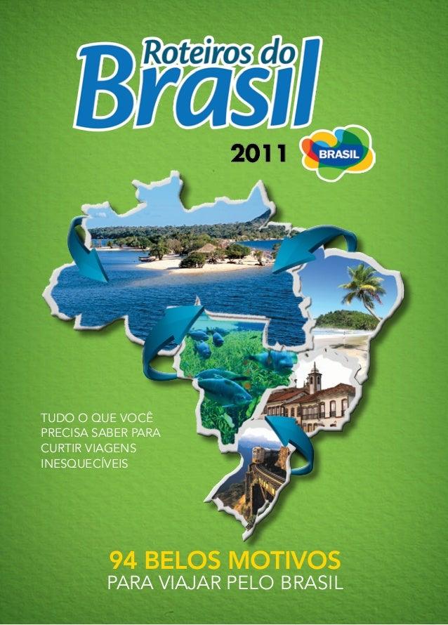Tudo o que vocêprecisa saber paracurtir viagensinesquecíveis          94 belos motivos         para viajar pelo Brasil