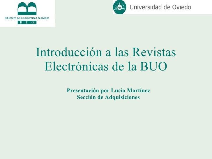 Introducción a las Revistas Electrónicas de la BUO Presentación por Lucía Martínez Sección de Adquisiciones