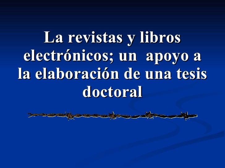 La revistas y libros electrónicos; un  apoyo a la elaboración de una tesis doctoral