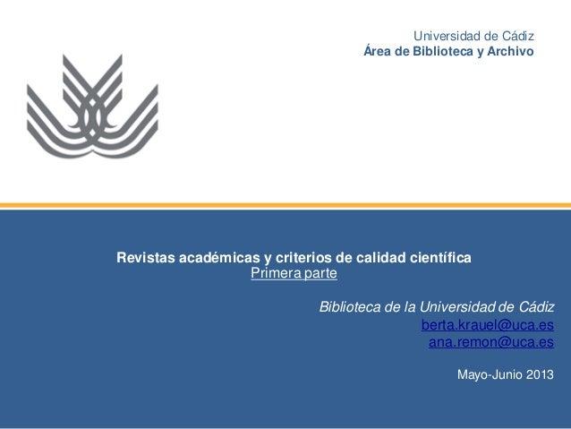 Universidad de Cádiz Área de Biblioteca y Archivo  Revistas académicas y criterios de calidad científica Primera parte Bib...
