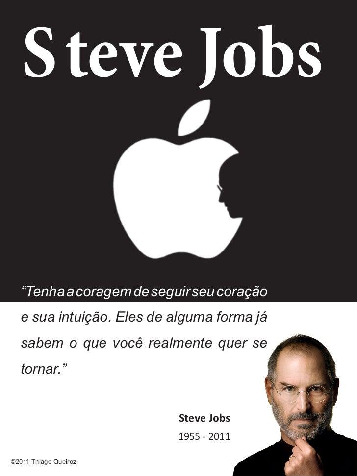 """Steve Jobs  """"Tenha a coragem de seguir seu coração  e sua intuição. Eles de alguma forma já  sabem o que você realmente q..."""