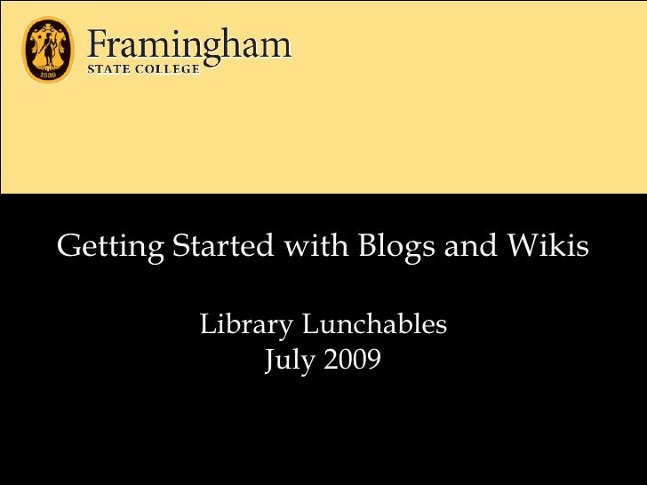 Getting Started with Blogs and Wikis           Library Lunchables               July 2009